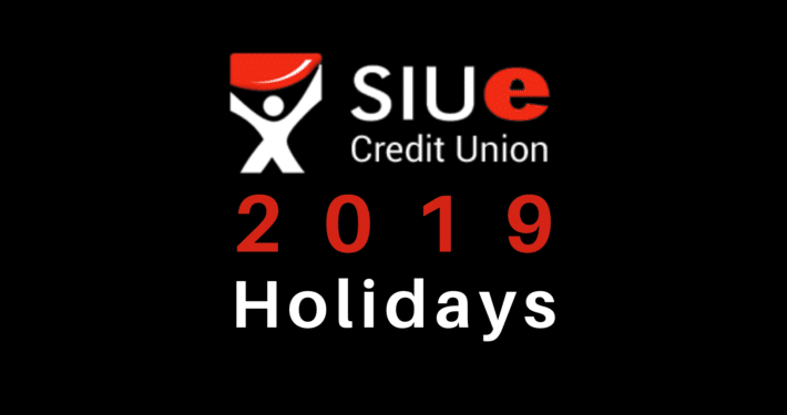 SIUE Credit Union 2019 Holiday Closings